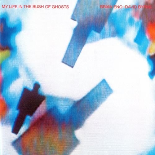 Brian Eno & David Byrne—My Life In The Bush Of Ghosts (Sire/Warner Bros. Records, 1981)