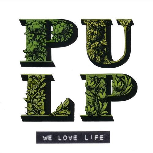 We Love Life—Pulp (Universal Music Ireland Ltd. 2001)