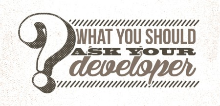 What you should ask your developer.